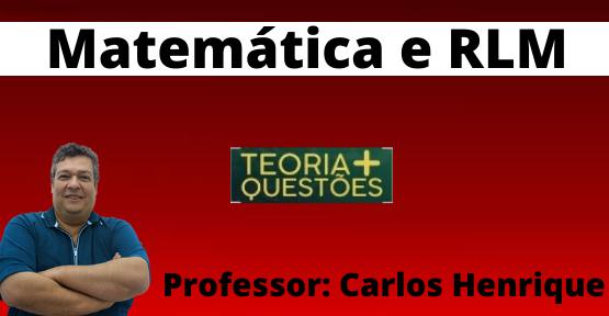 Matemática + Raciocínio Lógico (Prof. Carlos Henrique)