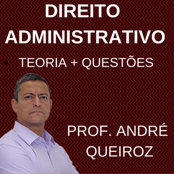 Direito Administrativo - Polícia Federal - (Teoria + Questões Cespe) - Prof. André Queiroz