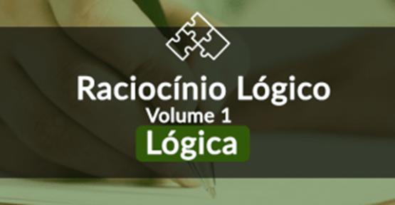 Raciocínio Lógico Matemático - Volume 1 - Lógica