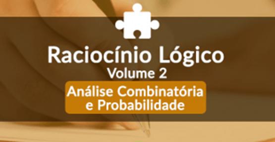 Raciocínio Lógico Matemático - Volume 2 - Análise Combinatória e Probabilidade