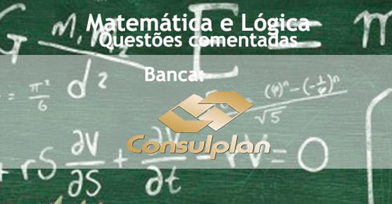 Matemática e Raciocínio Lógico – Questões da banca Consulplan