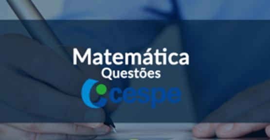 Matemática – Questões Cespe